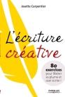 L'écriture créative: 80 exercices pour libérer sa plume et oser écrire ! Cover Image