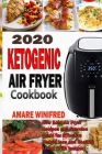 2020 Ketogenic Air Fryer Cookbook: New Keto Air Fryer Recipes and Exercise guide for Effective Weight loss and Healthy Living (With Images) Cover Image