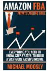 Amazon Fba: : Private Labeling Bible: Everything You Need to Know, Step-By-Step, to Build a Six-Figure Passive Income Cover Image