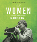 25 Women Who Dared to Create Cover Image