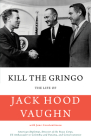 Kill the Gringo: The Life of Jack Vaughn--American Diplomat, Director of the Peace Corps, Us Ambassador to Colombia and Panama, and Con Cover Image