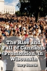 The Rise and Fall of Cannabis Prohibition in Wisconsin Cover Image