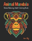 Animal Mandala Stress Relieving Adult Coloring Book: Monkey Cover Design. Beautiful Animal Mandalas Designed For Stress Relieving, Meditation And Happ Cover Image