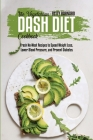 The Vegetarian Dash Diet Cookbook: Fresh No-Meat Recipes to Speed Weight Loss, Lower Blood Pressure, and Prevent Diabetes Cover Image