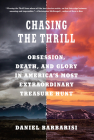 Chasing the Thrill: Obsession, Death, and Glory in America's Most Extraordinary Treasure Hunt Cover Image