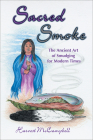 Sacred Smoke: The Ancient Art of Smudging for Modern Times Cover Image