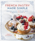 French Pastry Made Simple: Foolproof Recipes for Éclairs, Tarts, Macarons and More Cover Image