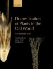 Domestication of Plants in the Old World: The Origin and Spread of Domesticated Plants in Southwest Asia, Europe, and the Mediterranean Basin Cover Image