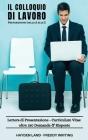Il Colloquio Di Lavoro: Ricerca, Lettera di presentazione, Curriculum Vitae. Guida Completa con oltre 180 Domande e Risposte, domande da fare, Cover Image