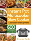 Instant Pot Multicooker Slow Cooker Cookbook for Beginners: Easy, Fresh & Affordable 600 Slow Cooker Recipes Your Whole Family Will Love Cover Image