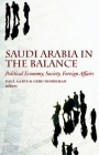 Saudi Arabia in the Balance: Political Economy, Society, Foreign Affairs Cover Image