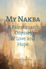 My Nakba: A Palestinian's Odyssey of Love and Hope Cover Image
