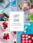Happy Home: Everyday Magic for the Family Kitchen Cover Image