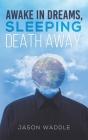 Awake in Dreams, Sleeping Death Away Cover Image