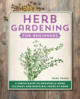 Herb Gardening for Beginners: A Simple Guide to Growing & Using Culinary and Medicinal Herbs at Home Cover Image