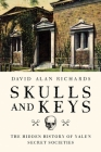 Skulls and Keys: The Hidden History of Yale's Secret Societies Cover Image