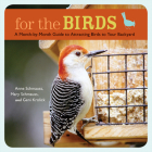 For the Birds: A Month-by-Month Guide to Attracting Birds to Your Backyard Cover Image