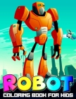Robot Coloring Book for Kids: A Fun Kid Workbook Coloring Book for Mental Health Fantasy for Children Ages 2 4 5 6 7 8 9 10 Cover Image