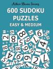 600 Sudoku Puzzles, Easy and Medium: Active Brain Series Book 6 Cover Image