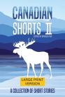 Canadian Shorts II: LARGE PRINT: A Collection of Short Stories Cover Image