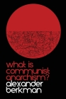 What is Communist Anarchism?: The ABC of Anarchism Cover Image
