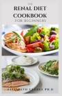 The Renal Diet Cookbook for Beginners: Easy and Delicious Recipes to Prevent Kidney Disease and Avoid Dialysis Includes Meal Plan Food List Food To Av Cover Image