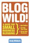 Blogwild!: A Guide for Small Business Blogging Cover Image