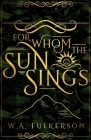 For Whom the Sun Sings Cover Image