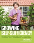 Growing Self-Sufficiency: Realize Your Dream and Enjoy Producing Your Own Fruit, Vegetables, Eggs and Meat Cover Image
