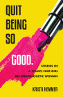 Quit Being So Good: Stories of an Unapologetic Woman Cover Image