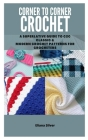 Corner to Corner Crochet: A Superlative Guide to C2c Classic & Modern Crochet Patterns for Crocheters Cover Image