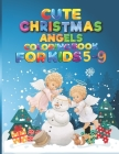 Cute Christmas Angels Coloring Book for Kids 5-9: Beautiful Coloring Book for Children Toddlers & Kids with 50 Pages of Elegant & Glorious Guardian An Cover Image