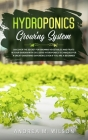 Hydroponics Growing System: Discover the secret for growing vegetables and fruits in your garden with exclusive hydroponics techniques for a great Cover Image