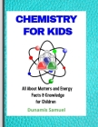 Chemistry for Kids: All About Matters and Energy Facts & Knowledge for Children Cover Image