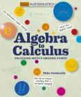 Algebra to Calculus: Unlocking Math's Amazing Power Cover Image