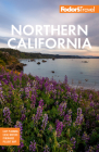 Fodor's Northern California: With Napa & Sonoma, Yosemite, San Francisco, Lake Tahoe & the Best Road Trips (Full-Color Travel Guide) Cover Image