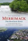Merrimack, the Resilient River: An Illustrated Profile of the Most Historic River in New England (America Through Time) Cover Image