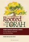 Rooted in Torah: Rabbi Samson Raphael Hirsch on the Weekly Parashah and the Holidays Cover Image