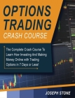 Options Trading Crash Course: The Complete Crash Course To Learn How Investing And Making Money Online with Trading Options in 7 Days or Less! Cover Image