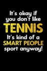 It's Okay If You Don't Like Tennis It's Kind of A Smart People Sport Anyway!: Blank Lined Notebook- Funny Novelty Tennis Gift Cover Image