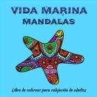 Vida marina Mandalas - Libro de colorear para adultos: Increíbles páginas de mandala listas para colorear para meditación y atención plena I Libro par Cover Image