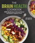 The Brain Health Cookbook: Mind Diet Recipes to Prevent Disease and Enhance Cognitive Power Cover Image