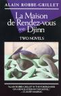 La Maison de Rendez-Vous and Djinn: Two Novels (Robbe-Grillet) Cover Image