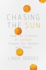 Chasing the Sun: How the Science of Sunlight Shapes Our Bodies and Minds Cover Image