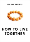 How to Live Together: Novelistic Simulations of Some Everyday Spaces (European Perspectives: A Series in Social Thought & Cultural Criticism) Cover Image