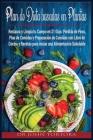 Plan de Dieta Basada en Plantas: Restaura y Limpia tu Cuerpo en 21 Días. Pérdida de Peso, Plan de Comidas y Preparación de Comidas con Libro de Cocina Cover Image