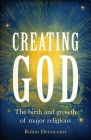 Creating God: The Birth and Growth of Major Religions Cover Image
