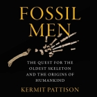 Fossil Men Lib/E: The Quest for the Oldest Skeleton and the Origins of Humankind Cover Image