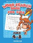 Word Search Books for Kids Ages 4-8: Word Search Puzzles for Kids Activities Workbooks 4 5 6 7 8 Year Olds Cover Image