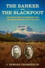 The Banker and the Blackfoot: An Untold Story of Friendship, Trust, and Broken Promises in the Old West Cover Image